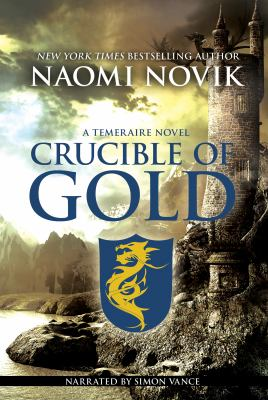Crucible of Gold (Temeraire, Book 7)